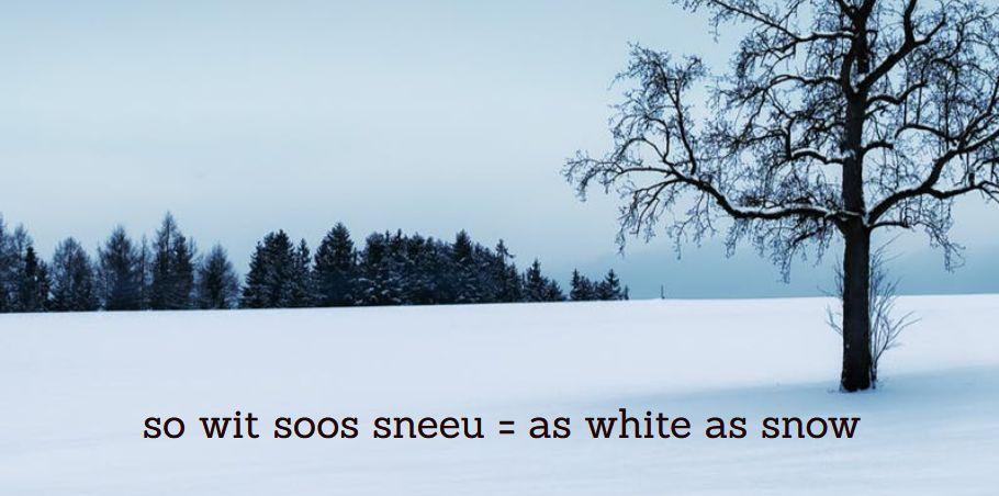 Afrikaanse vergelykings Afrikaans simile, so wit soos sneeu = as white as snow