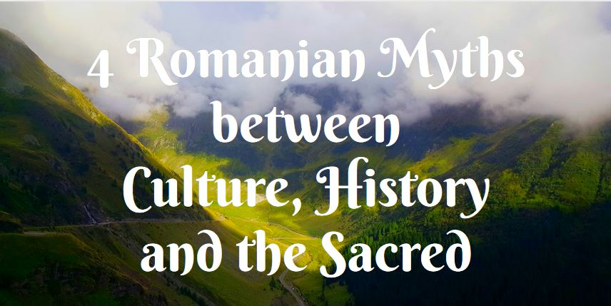 4 Romanian Myths between Culture, History and the Sacred