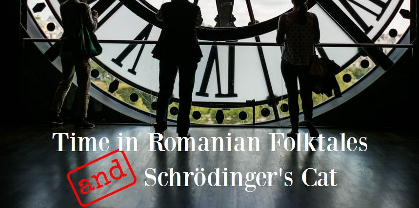 Time in Romanian Folktales and Schrodinger's Cat
