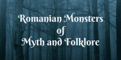 Romanian Monsters of Myth anf Folklore
