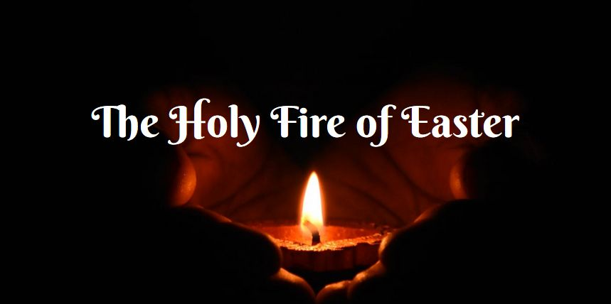 meaning and story behind the holy fire easter