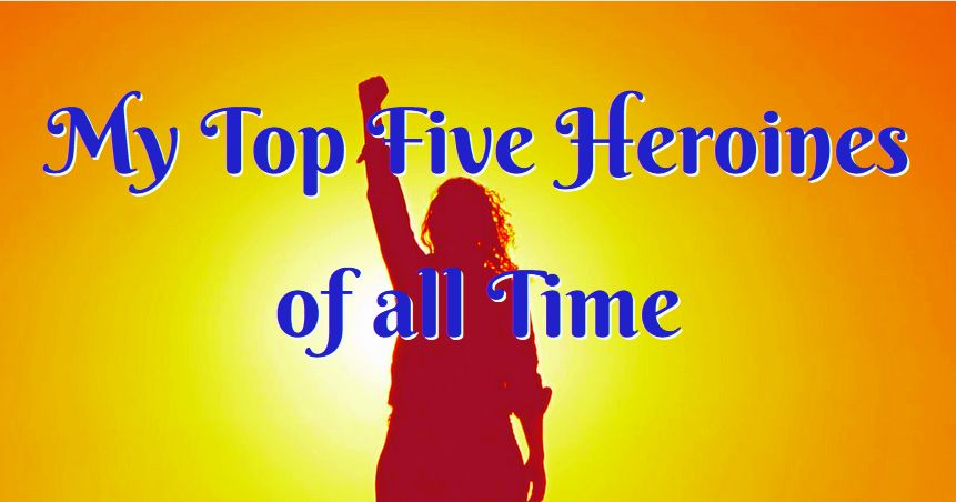 top five heroines all time