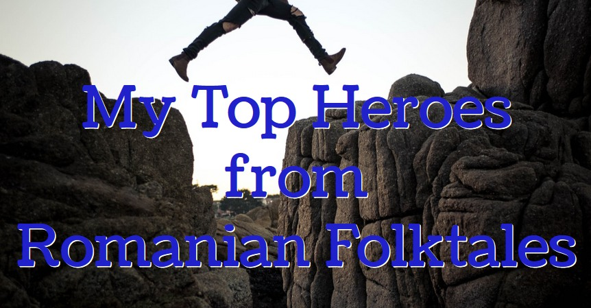 my top heroes from Romanian folktales