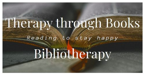 Therapy through Books. Bibliotherapy. Reading to stay Happy