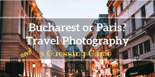 Bucharest or Paris, travel photography, guess game